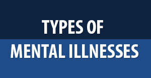Types of mental illnesses